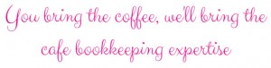 You bring the coffee, we'll bring the cafe bookkeeping expertise