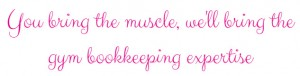 You bring the muscle, we'll bring the gym bookkeeping expertise